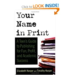 A Teen's Guide to Publishing for Fun, Profit and Academic Success