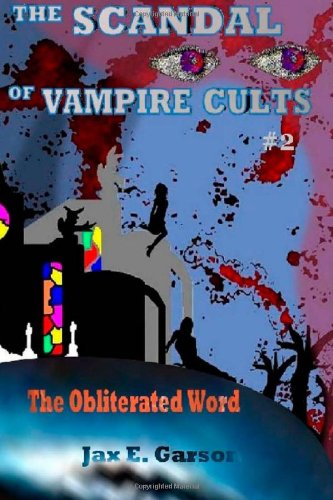 The Scandal of Vampire Cults: The Obliterated Word (Elven Vampire Series)
