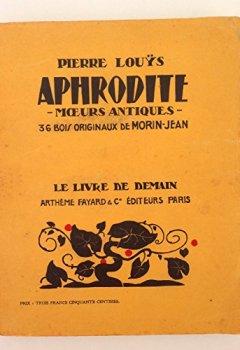 Livres Couvertures de Aphrodite - Moeurs antiques. 36 bois originaux de Morin-Jean (Collection Le livre de demain)