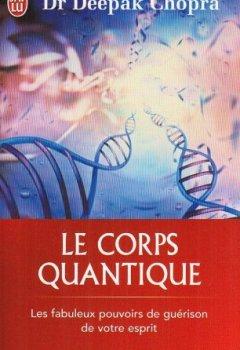 Livres Couvertures de Le corps quantique - Le fabuleux pouvoir de guérison de votre esprit