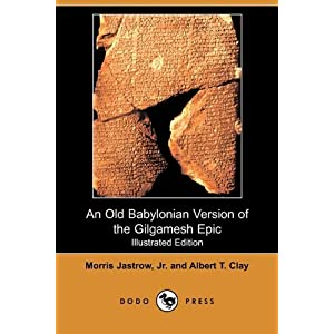 An Old Babylonian Version of the Gilgamesh Epic (Illustrated Edition) (Dodo Press)