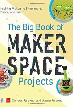 Livres Couvertures de The Big Book of Makerspace Projects: Inspiring Makers to Experiment, Create, and Learn