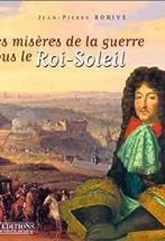Les Misères De La Guerre Sous Le Roi Soleil