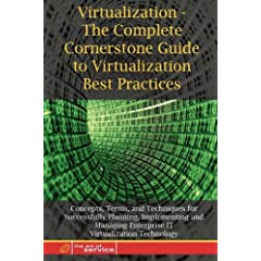 Virtualization: The Complete Cornerstone Guide to Virtualization Best Practices: Concepts, Terms, and Techniques for Successfully Planning, Implementing ... Enterprise IT Virtualization Technology