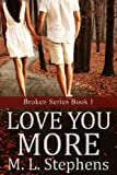 Love You More (Broken Series Book 1)