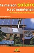 Ma maison solaire ici et maintenant - Produire chaleur et électricité
