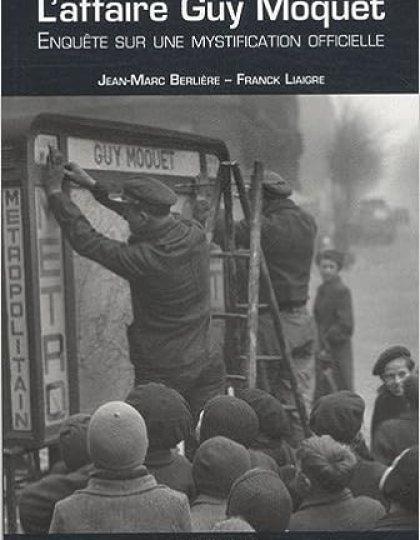 L'affaire Guy Moquet - Enquete sur une mystification officielle - Jean-Marc Berliere