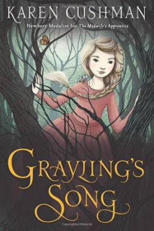 Grayling's Song by Karen Cushman | Featured Book of the Day | wearewordnerds.com