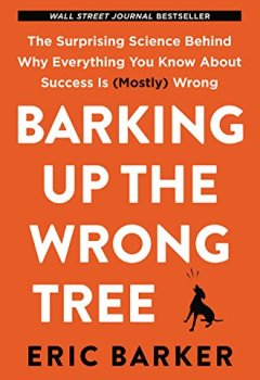 Livres Couvertures de Barking Up the Wrong Tree: The Surprising Science Behind Why Everything You Know About Success Is (Mostly) Wrong