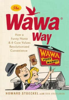 The Wawa Way: How a Funny Name and Six Core Values Revolutionized Convenience by Howard Stoeckel and Bob Andelman