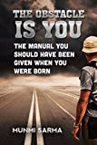 THE OBSTACLE IS YOU: The Manual You Should Have Been Given When You Were Born (How to Love Yourself Book 1)