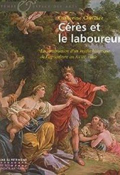 Cérès Et Le Laboureur : La Construction D'un Mythe Historique De L'agriculture Au XVIIIe Siècle