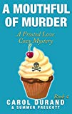 A Mouthful of Murder: A Frosted Love Cozy Mystery Book 4 (Frosted Love Mysteries)