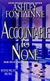 Accountable to None (Book One Eviscerating the Snake)