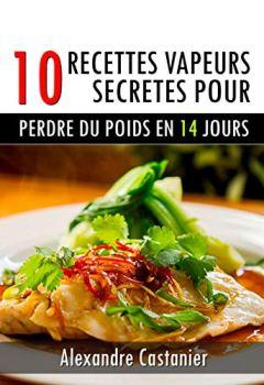 Livres Couvertures de 10 RECETTES VAPEURS SECRETES POUR PERDRE DU POIDS EN 14 JOURS: Comment perdre du poids avec la cuisine vapeur  ,manger sainement et maigrir rapidement