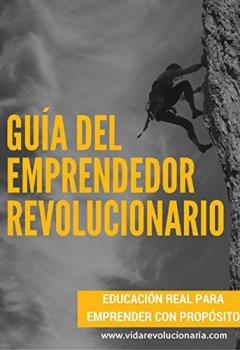 Portada del libro deGuía Del Emprendedor Revolucionario: Educación real para emprender con propósito