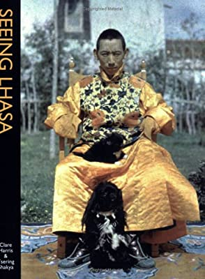 Seeing Lhasa: British Depictions of the Tibetan Capital 1936-1947 / Clare Harris, Tsering Shakya