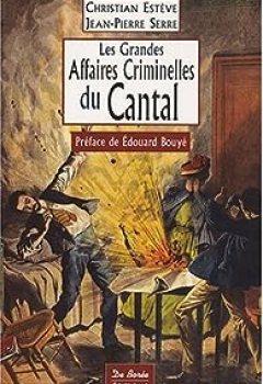 Livres Couvertures de Les Grandes Affaires Criminelles Du Cantal