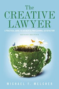 The Creative Lawyer: A Practical Guide to Authentic Professional Satisfaction