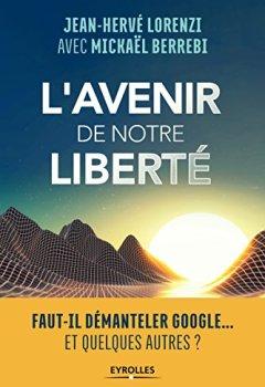 Livres Couvertures de L'avenir de notre liberté: Faut-il démanteler Google...Et quelques autres?