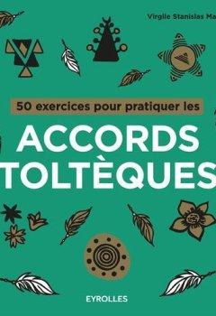 Livres Couvertures de 50 exercices pour pratiquer les accords toltèques