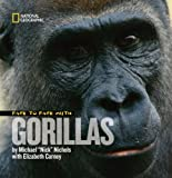 Face to Face With Gorillas (Face to Face with Animals)  by Michael Nichols