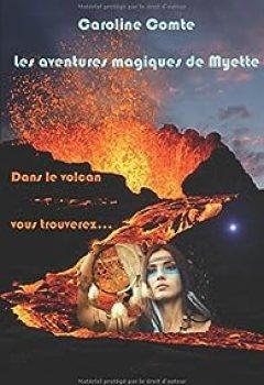 Livres Couvertures de Les Aventures Magiques De Myette, Tome 2 : Dans Le Volcan Vous Trouverez...