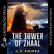 The Tower of Zhaal: Cthulhu Armageddon, Book 2 | [C. T. Phipps]