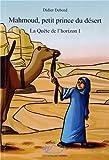 La Quête de l'horizon, tome 1 : Mahmoud, petit prince du désert