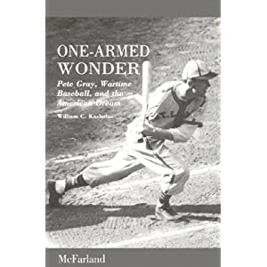 One-Armed Wonder: Pete Gray, Wartime Baseball, and the American Dream