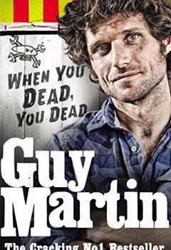 Télécharger Guy Martin: When You Dead, You Dead PDF eBook En Ligne