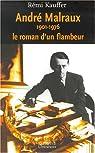 André Malraux, 1901-1976, le roman d'un flambeur