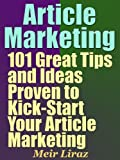 Article Marketing: 101 Great Tips and Ideas Proven to Kick-Start Your Article Marketing
