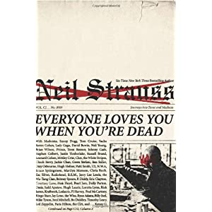 Everyone loves you when you're dead by Neil Strauss (cover)