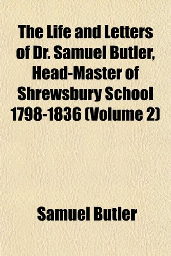 The Life and Letters of Dr. Samuel Butler, Head-Master of Shrewsbury School 1798-1836 (Volume 2)