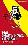 Moi smartphone, ce héros, tome 1 : Virginie