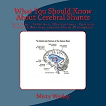What You Should Know About Cerebral Shunts: Definition, Infection, Obstructions, Common Diseases that may require Shunt Placements