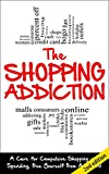 Shopping Addiction 2nd Edition:  A Cure for Compulsive Shopping and Spending to Free Yourself from Addiction! (Shopping Addiction, Addiction, Compulsive ... Therapy, Self-Help, Impulsive Buying)