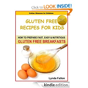 Celiac Disease In Children: How To Prepare Fast, Easy & Nutritious GLUTEN FREE BREAKFASTS (Celiac Disease In Children: Gluten Free Recipes For Kids)