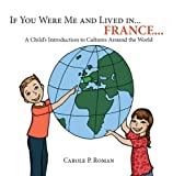 If you were me and lived in... France...: A Child's Introduction to Cultures Around the World (If You Were Me and Lived in... A Child's Introduction to Culture's Around the World)