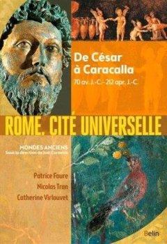 Telecharger Rome, cité universelle : De César à Caracalla, 70 av. J.-C.-212 apr. J.-C. de Belin