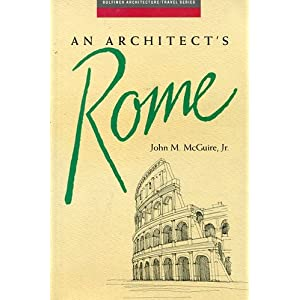 An Architect's Rome (Bulfinch Architecture/Travel Series)