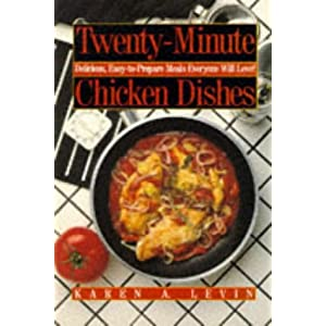 Twenty-Minute Chicken Dishes: Delicious, Easy-To-Prepare Meals Everyone Will Love