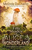 Fifty Shades of Alice in Wonderland (First Book of the 50 Shades of Alice Trilogy)