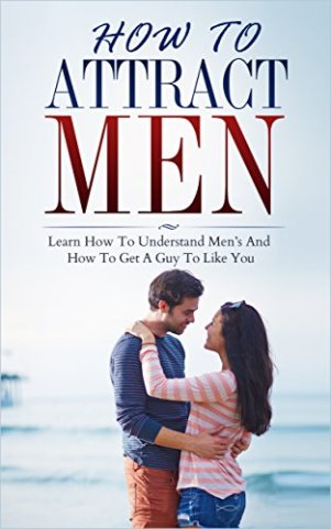 Attract men: How to attract men ( attraction , law of attraction , attract women , what men want): Learn To Understand Men And How To Get A Guy To Like You (Dating advice for women Book 1)