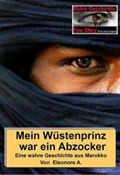 Buchdeckel von Mein Wüstenprinz war ein Abzocker: Eine wahre Geschichte aus Marokko (True Story - Wahre Geschichte 14)