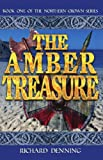 The Amber Treasure: A saga of battle and betrayal in Dark Ages Britain (Northern Crown Book 1)
