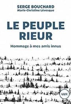 Livres Couvertures de Le Peuple Rieur: Hommage à Mes Amis Innus