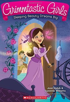 Grimmtastic Girls #5: Sleeping Beauty Dreams Big by Joan Holub| wearewordnerds.com
