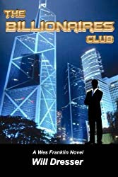 "cover of ""The Billionaires Club: A Wes Franklin Novel"" by Will Dresser"